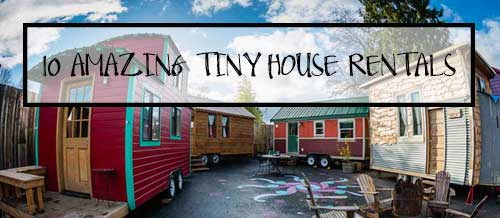 10 amazing tiny house vacation rentals