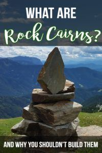 What are those rock structures on the trail? Understand the importance of rock cairns, who builds them, and what they are & aren't for.