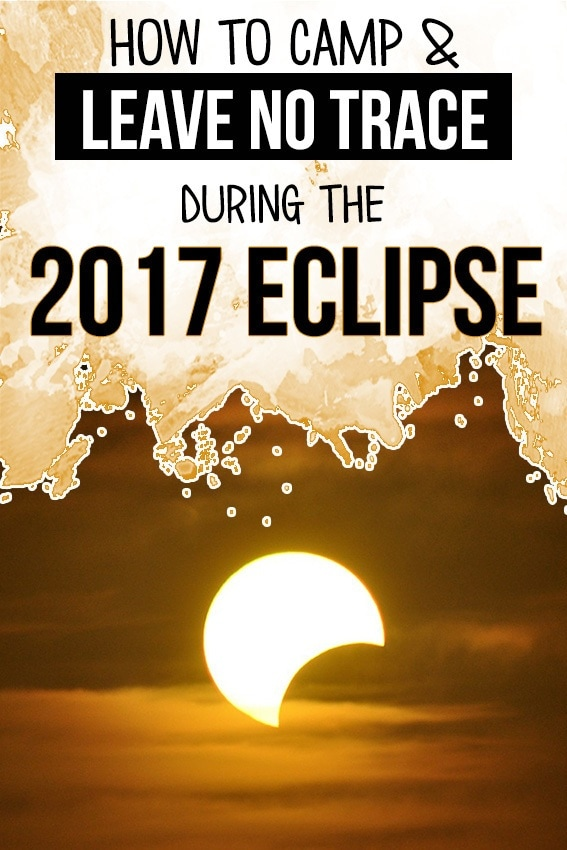 Going camping for the 2017 solar eclipse? This blog post shares 8 tips for reducing your environmental impact so you can Leave No Trace at your campsite.