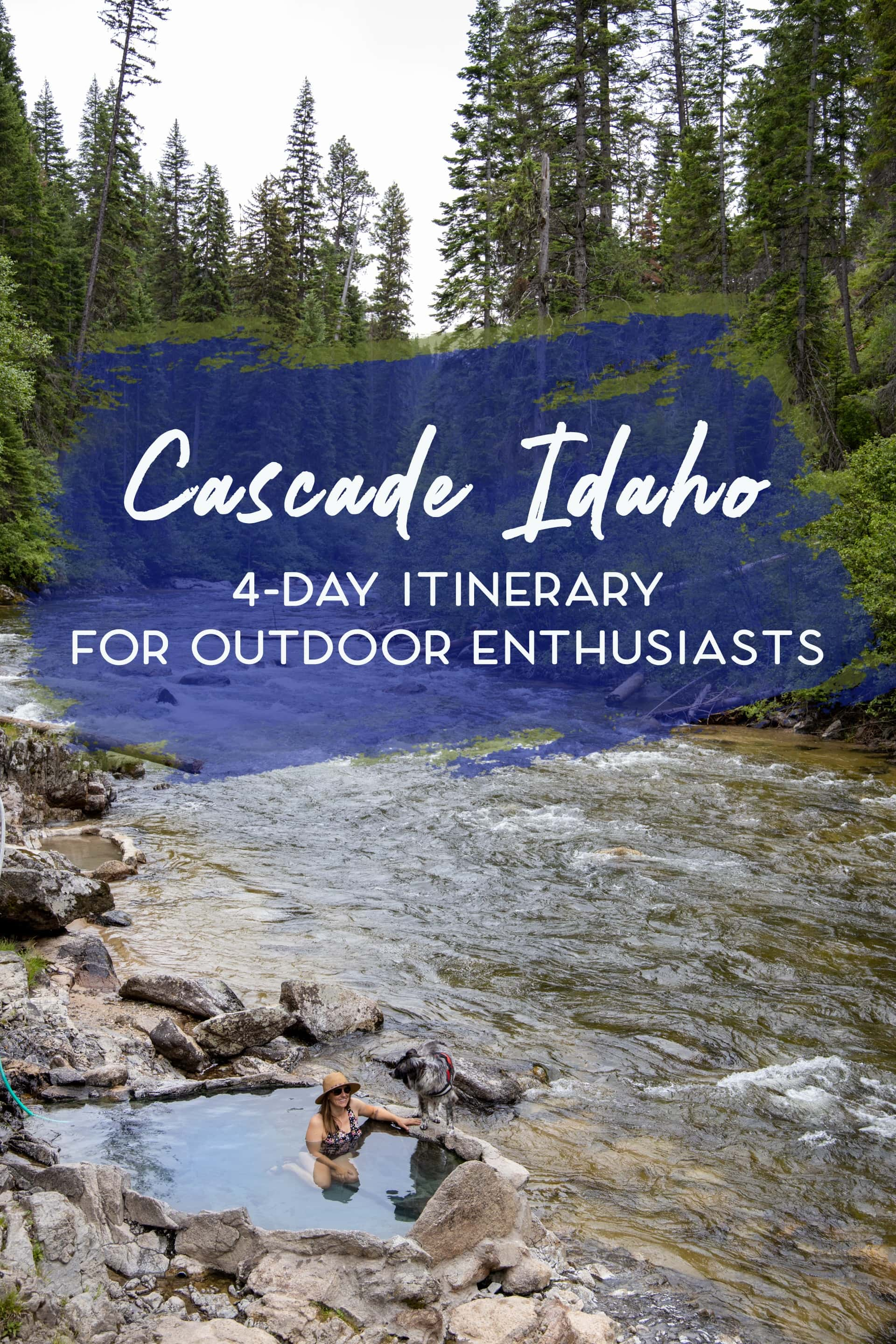 Hot springs, hiking, off-roading, biking, and more. Explore the best outdoor recreation in Cascade, Idaho with this 4-day itinerary.